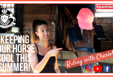 pastedImage 360x245 - Riding with Charlotte - Keeping your horse cool this summer!