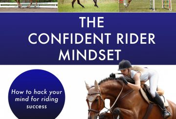 The Confident rider Front Cover 360x245 - Free your riding from the constraints of your unconscious mind with the very first book from Dr Tracey Cole, The Confident Rider Mindset – how to hack your mind for riding success