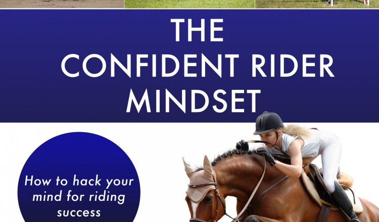 The Confident rider Front Cover 750x440 - Free your riding from the constraints of your unconscious mind with the very first book from Dr Tracey Cole, The Confident Rider Mindset – how to hack your mind for riding success