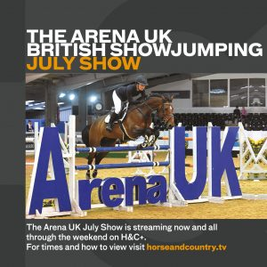 The Arena UK British Showjumping July Show 300x300 - Catch all the Showjumping Action from Arena UK on Horse & Country NOW!